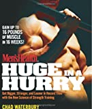 Men's Health Huge in a Hurry: Get Bigger, Stronger, and Leaner in Record Time with the New Science of Strength Training (Men's Health (Rodale)) by Chad Waterbury (2008-12-09)