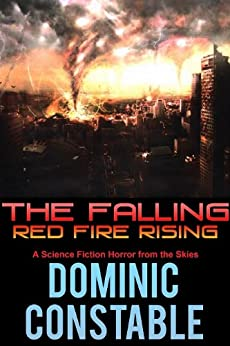 The Falling - Red Fire Rising - Part 2 of 3 (The Falling - Book 1) by [Constable, Dominic]