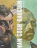 Van Gogh et Gauguin : L'Atelier du Midi : [Exposition, Chicago, Art Institute, 22 sept. 2001-13 janv. 2002 ; Amsterdam, Van Gogh Museum, 9 févr.-2 juin 2002] | Druick, Douglas,. Auteur