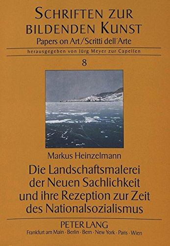 Die Landschaftsmalerei der Neuen Sachlichkeit und ihre Rezeption zur Zeit des Nationalsozialismus (Schriften zur Bildenden Kunst)