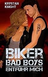 Biker Bad Boys - »Entführ mich!«: Von der Unschuld zur Biker Chick