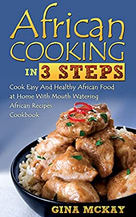 African cooking in 3 steps cook easy and healthy african food at enter your mobile number or email address below and well send you a link to download the free kindle app then you can start reading kindle books on your forumfinder Image collections