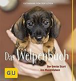 Das Welpenbuch: Der beste Start ins Hundeleben (GU Tier - Spezial)
