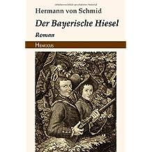 Der Bayerische Hiesel: Roman