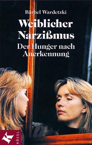 Weiblicher Narzissmus: Der Hunger nach Anerkennung -