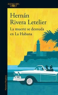La muerte se desnuda en la Habana par Hernán Rivera Letelier