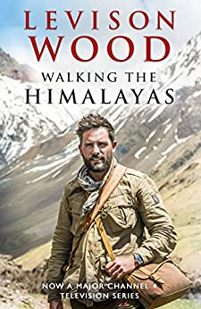 Walking the Himalayas: An adventure of survival and endurance by [Wood, Levison]