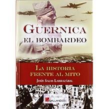 Guernica - el bombardeo - la historia frente al mito (Clasicos (galland Books))