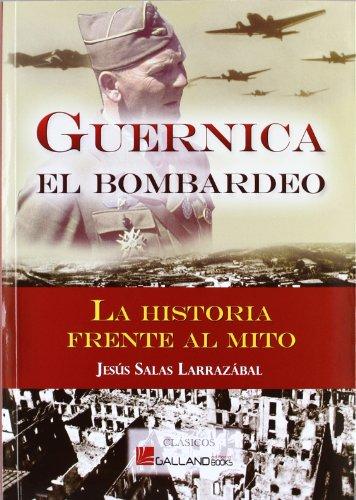 Descargar Libro Guernica - el bombardeo - la historia frente al mito (Clasicos (galland Books)) de Jesus Mª. Salas Larrazabal