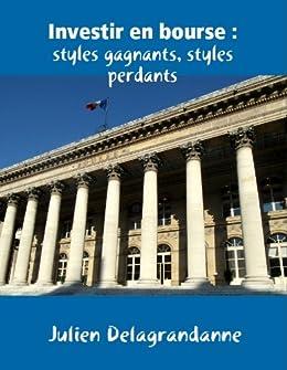 Investir en bourse : styles gagnants, styles perdants par [Delagrandanne, Julien]