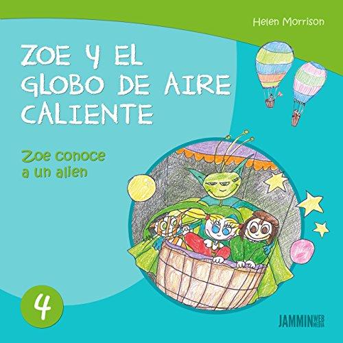 Libros infantiles: Zoe conoce a un Alien - Zoe y el Globo de Aire Caliente (libros infantiles, libros para niños, niños, niñas, libros para niñas, libros para niños de 2 años) por Helen Morrison