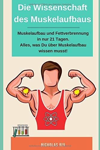 Die Wissenschaft des Muskelaufbaus, Muskelaufbau und Fettverbrennung in nur 21 Tagen. Alles, was du über Muskelaufbau wissen musst! -