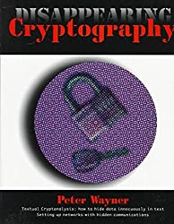 [(Disappearing Cryptography : Being and Nothingness on the Net)] [By (author) Peter Wayner] published on (May, 1996)