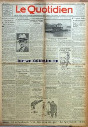 QUOTIDIEN (LE) [No 25] du 08/07/1923 - LE REICHSTAG REJETTE LA SOCIAL DEMOCRATIE DANS L'OPPOSITION PAR HOMO - LES AUTORITES ALLEMANDES DE RHENANIE CONDAMNENT PAR AFFICHES LES ACTES DE SABOTAGE - LES BANDITS CHINOIS ONT ENCORE ATTAQUE UN TRAIN - AUTOUR DU DIFFEREND FRANCO-ANGLAIS - UN APPEL DE L'ASSOCIATION FRANCE-GRANDE-BRETAGNE - LE CONFLIT DIPLOMATIQUE FRANCO-ANGLAIS - LA SITUATION NE S'EST PAS ECLAIRCIE - LE CABINET ANGLAIS VA EXAMINER S'IL Y A LIEU DE CONTINUER LES CONVERSATIONS - L'OBSERVE par Collectif