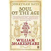 Soul of the Age: The Life, Mind and World of William Shakespeare by Jonathan Bate (2009-06-04)