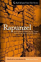 Rapunzel and Other Maiden in the Tower Tales From Around the World (SurLaLune Fairy Tale Series Book 2)