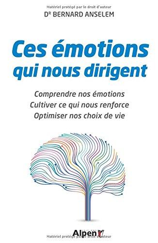 Ces émotions qui nous dirigent par Bernard dr Anselem