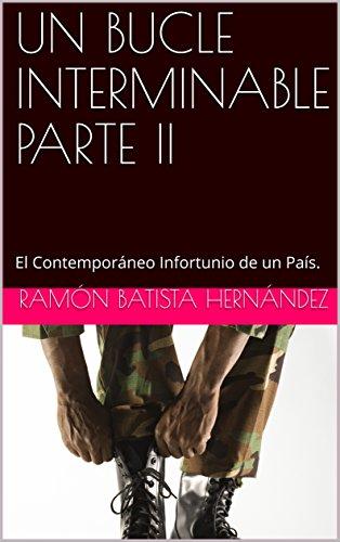 UN BUCLE INTERMINABLE PARTE II: El Contemporáneo Infortunio de un País. por Ramón  Batista Hernández
