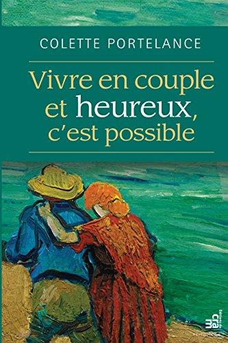 Vivre en couple et heureux, c'est possible par Colette Portelance