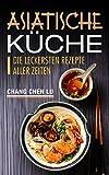 Asiatische Küche : Die leckersten Rezepte aller Zeiten