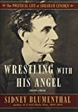 Wrestling With His Angel: The Political Life of Abraham Lincoln Vol. II, 1849-1856