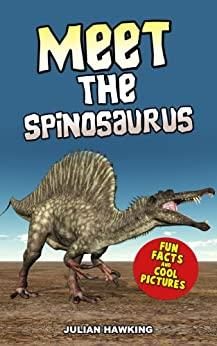 Meet The Spinosaurus: Fun Facts & Cool Pictures (Meet The Dinosaurs) by [Hawking, Julian]