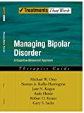 Managing Bipolar Disorder: A Cognitive Behavior Treatment Program Therapist Guide: A Cognitive-behavioural Treatment Program (Treatments That Work)
