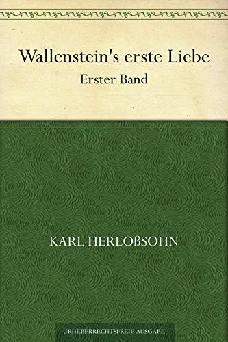 Wallenstein's erste Liebe. Erster Band