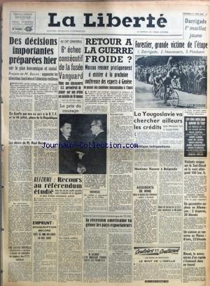 LIBERTE (LA) du 27/06/1958 - DES DECISIONS IMPORTANTES PREPAREES HIER SUR LE PLAN ECONOMIQUE ET SOCIAL DE GAULLE PARLERA CE SOIR A LA R.T.F. ET LE 14 JUILLET, PLACE DE LA REPUBLIQUE LES DESIRS DE M. PAUL BACON UNE FAUSSE NOUVELLE-TELEPHONEE A DESSEIN A PERMIS DE CONFONDRE UN EMPLOYE DES P.T.T. INDELICAT AU CAP CANAVERAL-6E ECHEC CONSECUTIF DE LA FUSEE VANGUARD MAIS UNE DECOUVERTE U.S. PERMETTRAIT DE PLACER SUR SON ORBITE UN SATELLITE DE 10 TONNES LE PRIX DU COURAGE REFORME-RECOURS AU REFE