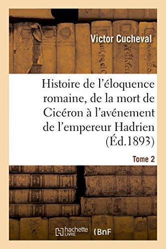 Histoire de l'éloquence romaine, de la mort de Cicéron à l'avénement de l'empereur Hadrien Tome 2 par Victor Cucheval