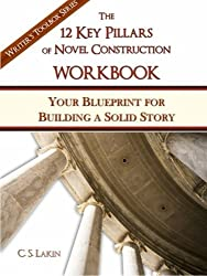 The 12 Key Pillars of Novel Construction Workbook: Your Blueprint for Building a Solid Story (The Writer's Toolbox Series) by C. S. Lakin (2015-02-18)