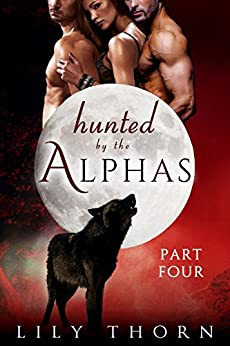 Hunted by the Alphas: Part Four (BBW Werewolf Menage Paranormal Romance) (English Edition) di [Thorn, Lily]