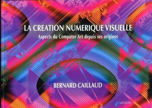 La création numérique visuelle par Bernard Caillaud