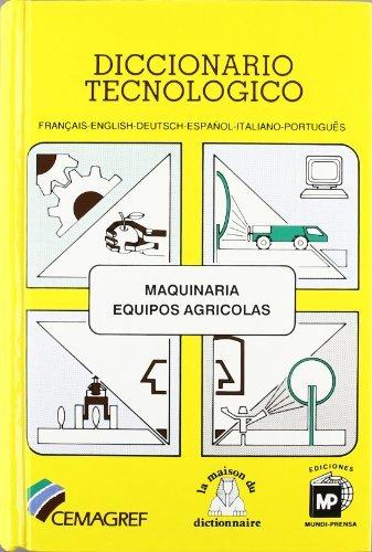 Diccionariotecnológico:Maquinariayequiposagrícolas,Français-English-Deutsch-Español-Italiano-Portugués. por Cemagref