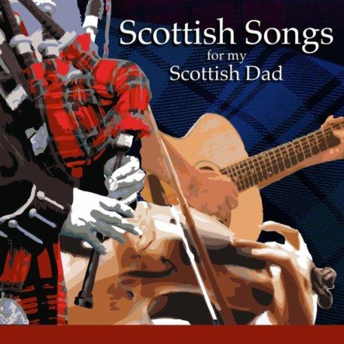 Scottish Songs For My Scottish Dad