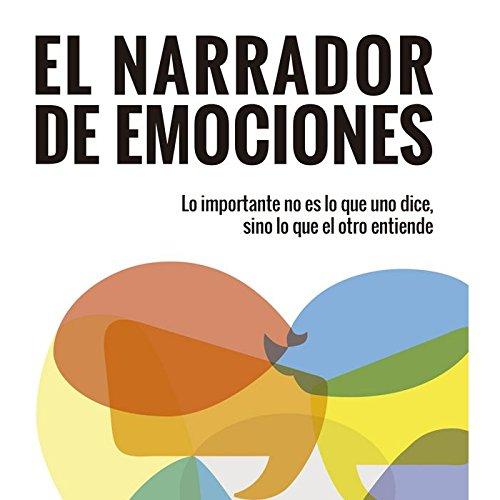 El narrador de emociones: Lo importante no es lo que uno dice, sino lo que el otro entiende (Proyecto)