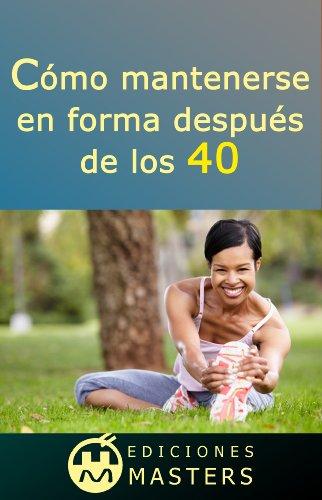 Cómo mantenerse en forma después de los 40 por Adolfo Pérez Agustí