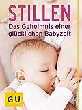 Stillen - Das Geheimnis einer glücklichen Babyzeit: Liebevolle Lösungen für eine erfüllte Stillzeit (GU Einzeltitel Partnerschaft & Familie)