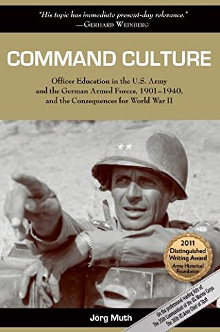 Command Culture: Officer Education in the U.S. Army and the German Armed Forces, 1901-1940, and the Consequences for World War