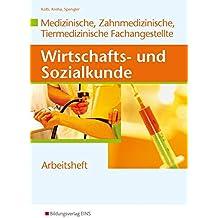 Wirtschafts- und Sozialkunde/Ausgabe für Medizinische, Zahnmedizinische und Tiermedizinische Fachangestellte: Wirtschafts- und Sozialkunde für die Fachangestellte (Arbeitsheft)