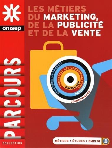 Les métiers du marketing, de la publicité et de la vente / [Onisep] ; [directeur de la publication, George Asseraf].- Lognes : Onisep , DL 2016, cop. 2016