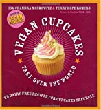 by Terry Hope Romero (Author) Sara Quin (Foreword) Isa Chandra Moskowitz (Author) Vegan Cupcakes Take Over the World: 75 Dairy-Free Recipes for Cupcakes that Rule