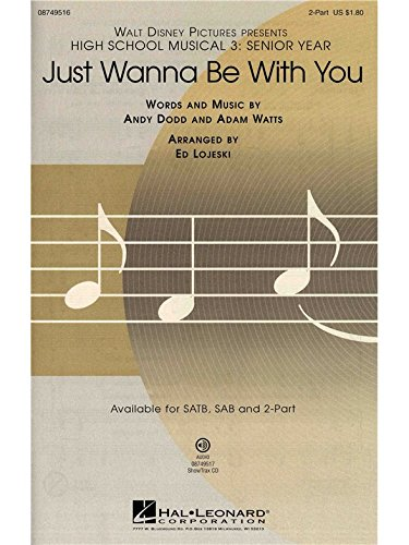 Just wanna be with you (High School Musical 3) - SA and Piano - CHORAL SCORE