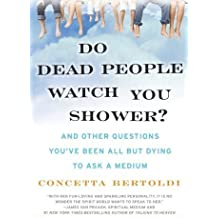 Do Dead People Watch You Shower?: And Other Questions You've Been All but Dying to Ask a Medium by Concetta Bertoldi (2007-12-26)