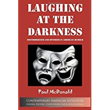 Laughing at the Darkness: Postmodernism and Optimism in American Humour (Contemporary American Literature) by Paul Mcdonald (2016-10-11)