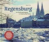 Regensburg: Ein Stadtspaziergang in historischen Fotos