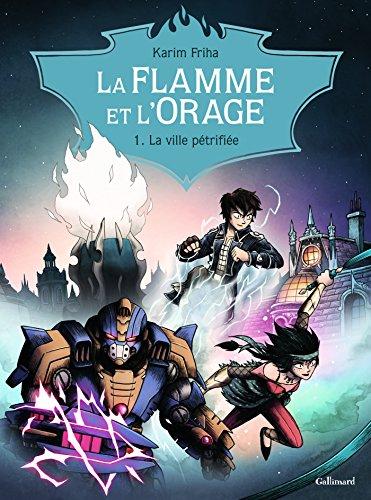 La Flamme et l'Orage (Tome 1-La ville pétrifiée) par Karim Friha