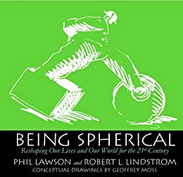 Being Spherical - Reshaping Our Lives and Our World for the 21st Century (English Edition) par [Lawson, Phil, Lindstrom, Robert L]