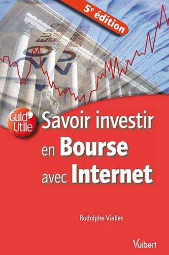 Savoir investir en bourse avec internet par Rodolphe Vialles