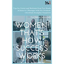 Women! That's How Success Works: Tips for Career and Business from Two Heads of State to a Manager with Six Children: Checklists Examples Templates (English Edition)